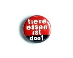 """Button """"Tiere essen ist doof"""""""