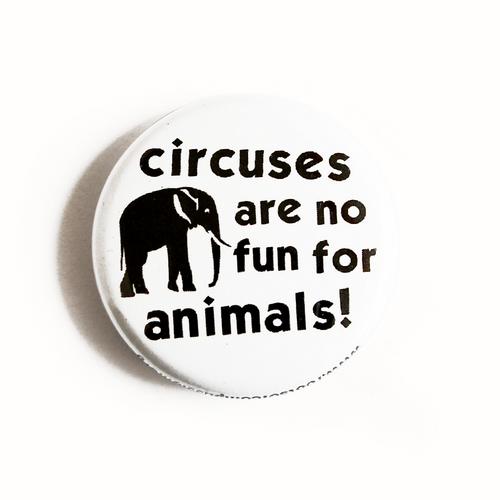 """Button """"Circuses are No Fun..."""""""